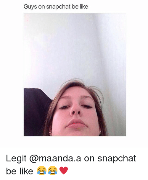 Be Like, Snapchat, and Legit: Guys on snapchat be like Legit @maanda.a on snapchat be like 😂😂♥️