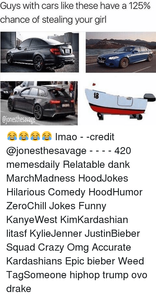 Relatible: Guys with cars like these have a 125%  chance of stealing your girl  onesthe Savage 😂😂😂😂 Imao - -credit @jonesthesavage - - - - 420 memesdaily Relatable dank MarchMadness HoodJokes Hilarious Comedy HoodHumor ZeroChill Jokes Funny KanyeWest KimKardashian litasf KylieJenner JustinBieber Squad Crazy Omg Accurate Kardashians Epic bieber Weed TagSomeone hiphop trump ovo drake