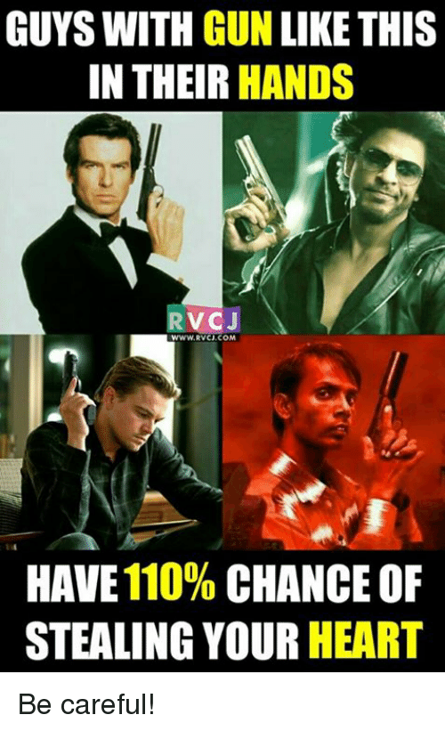 Guy With Gun: GUYS WITH GUN LIKE THIS  IN THEIR HANDS  RVCJ  WWW.RVCJ, COM  HAVE 110%  CHANCE OF  STEALING YOUR  HEART Be careful!