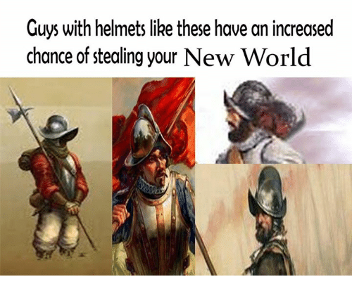 Crafty Conquistador: Guys with helmets like these have an increased  chance of stealing your New World