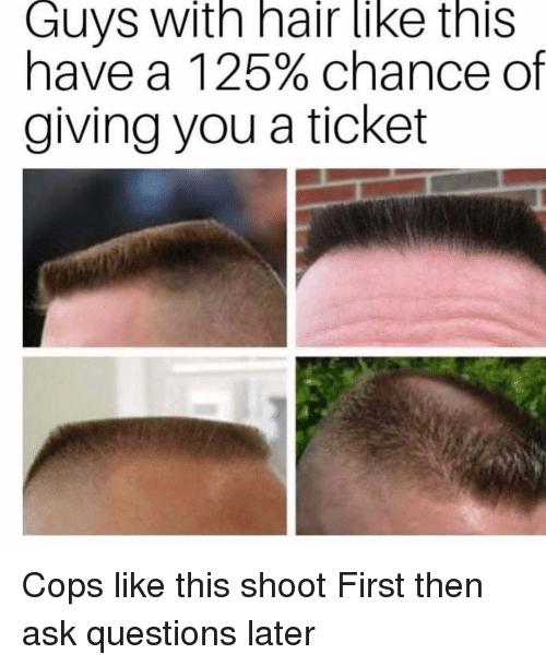 nair: Guys with nair like this  have a 125% chance of  giving you a ticket Cops like this shoot First then ask questions later