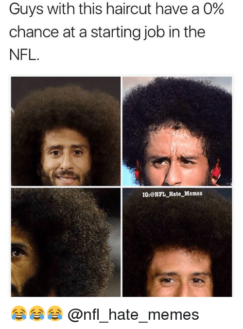 Haircut, Memes, and Nfl: Guys with this haircut have a 0%  chance at a starting job in the  NFL  IG:@NFL Hate_Memes 😂😂😂 @nfl_hate_memes