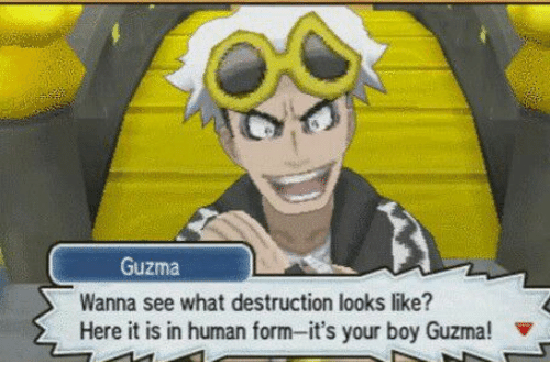 Its Your Boy Guzma: Guzma  Wanna see what destruction looks like?  Here it is in human form-it's your boy Guzma!