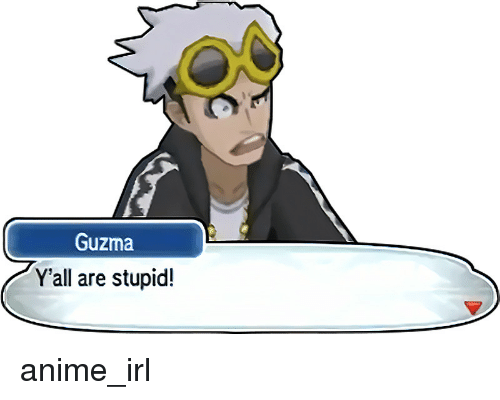Yall Are Stupid: Guzma  Y'all are stupid! anime_irl