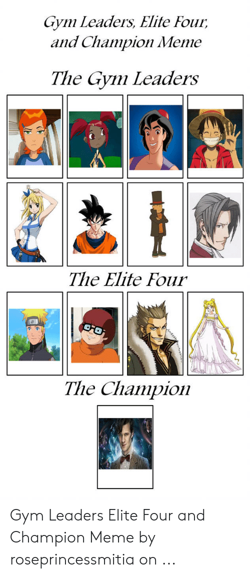 Champion Meme: Gym Leaders, Elite Four  and Champion Meme  The Gym Leaders  The Elite Four  The Champion Gym Leaders Elite Four and Champion Meme by roseprincessmitia on ...
