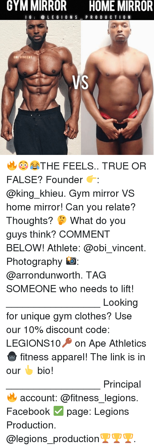 Athletics: GYM MIRROR  HOME MIRROR  G  LE G I O N S  P R O D U CTI 0 N  BI VINCENT  VS 🔥😳😂THE FEELS.. TRUE OR FALSE? Founder 👉: @king_khieu. Gym mirror VS home mirror! Can you relate? Thoughts? 🤔 What do you guys think? COMMENT BELOW! Athlete: @obi_vincent. Photography 📸: @arrondunworth. TAG SOMEONE who needs to lift! _________________ Looking for unique gym clothes? Use our 10% discount code: LEGIONS10🔑 on Ape Athletics 🦍 fitness apparel! The link is in our 👆 bio! _________________ Principal 🔥 account: @fitness_legions. Facebook ✅ page: Legions Production. @legions_production🏆🏆🏆.