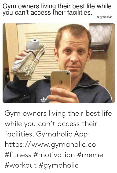 Access: Gym owners living their best life while you can't access their facilities.  Gymaholic App: https://www.gymaholic.co  #fitness #motivation #meme #workout #gymaholic