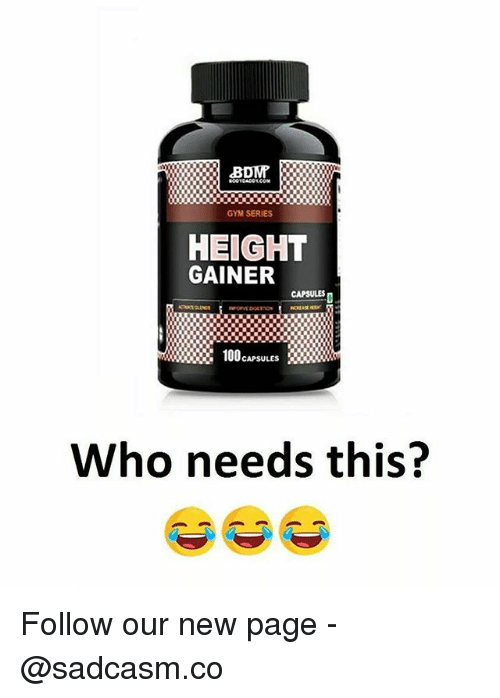 Gym, Memes, and 🤖: GYM SERIES  HEIGHT  GAINER  CAPSULES  Who needs this? Follow our new page - @sadcasm.co