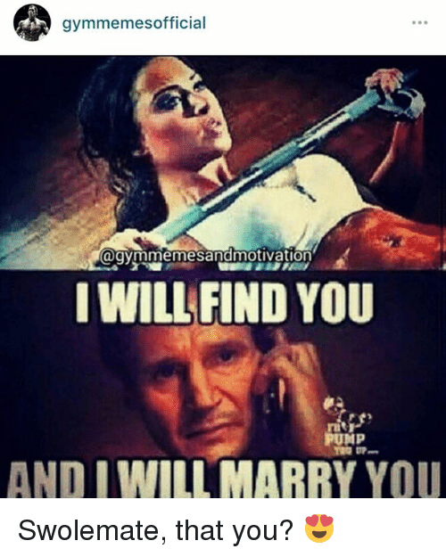 SIZZLE: gymmemes official  Cagymmemesandmotivation  I WILL FIND YOU  PUMP  AND I WILL MARRY YOU Swolemate, that you? 😍