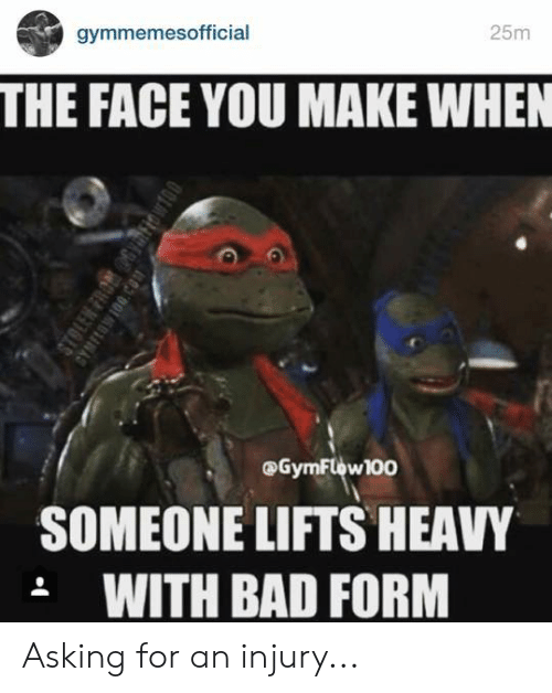 fro: gymmemesofficial  25m  THE FACE YOU MAKE WHEN  @GymFlow100  SOMEONE LIFTS HEAVY  .WITH BAD FORM  STOLEN FRO 6Yiow  GYMFLOWIO0.CO1 Asking for an injury...