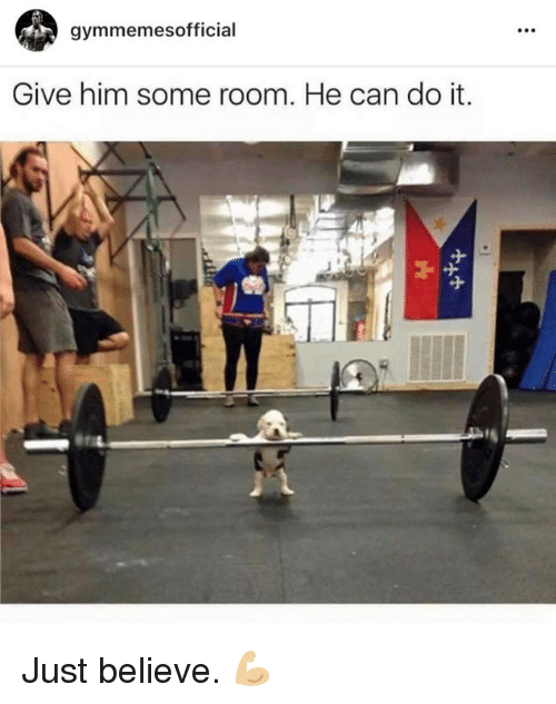 Do It, Room, and Can Do: gymmemesofficial  Give him some room. He can do it.  n Just believe. 💪🏼