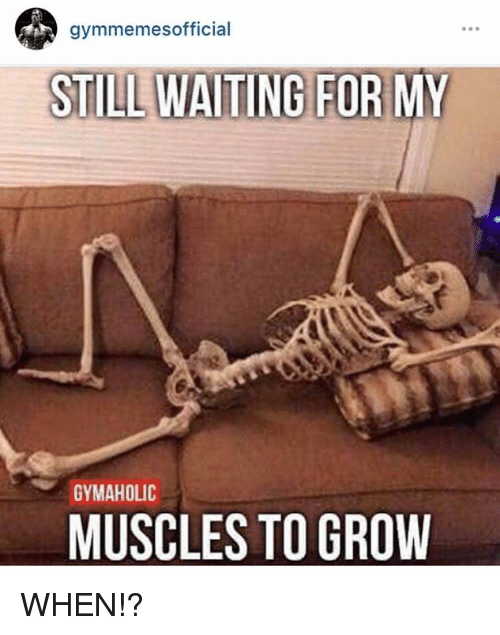 SIZZLE: gymmemesofficial  STILLWATING FOR MY  GYMAHOLIC  MUSCLES TO GROW WHEN!?