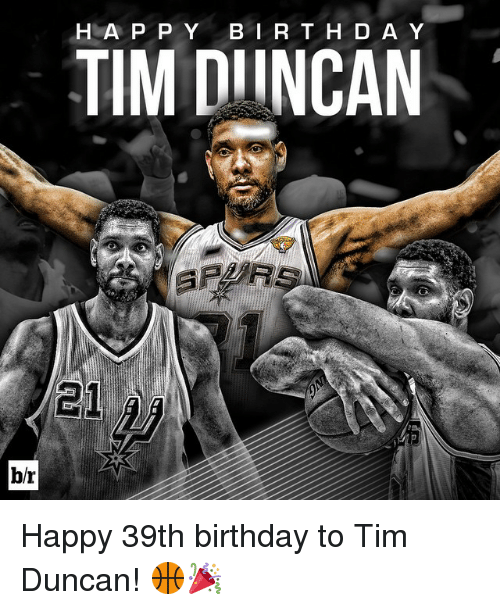 Tim Duncan: H A P P Y B I R T H D A Y  TIMIDIINCAN  br Happy 39th birthday to Tim Duncan! 🏀🎉