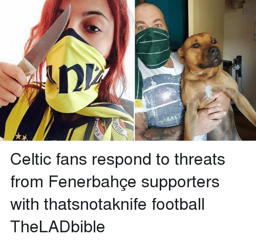 Celtic: (h Celtic fans respond to threats from Fenerbahçe supporters with thatsnotaknife football TheLADbible
