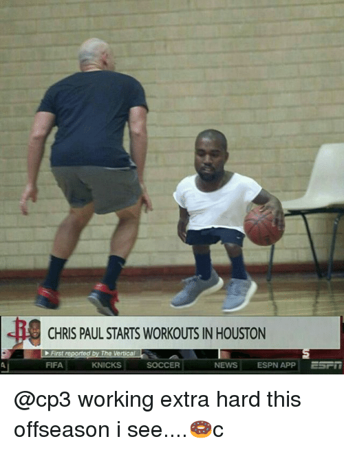 Chris Paul, Espn, and Fifa: -H  CHRIS PAUL STARTS WORKOUTS IN HOUSTON  FIFA  KNICKS  SOCCER  NEWS ESPN APP ESF @cp3 working extra hard this offseason i see....🍩c