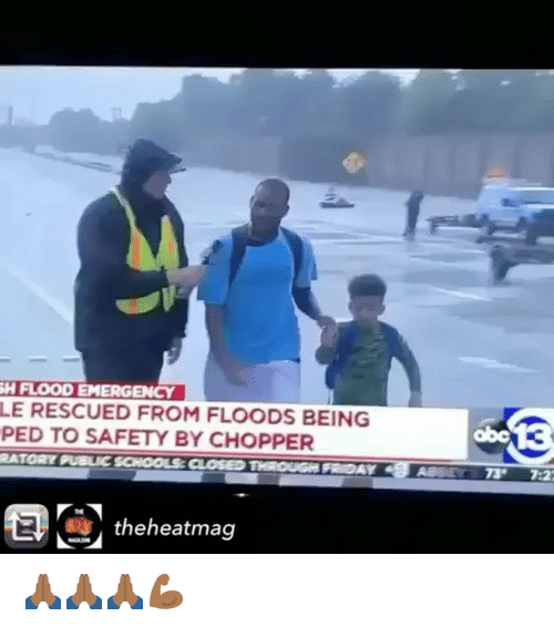 Peds: H FLOOD EMERGENCY  LE RESCUED FROM FLOODS BEING  PED TO SAFETY BY CHOPPER  RATORY PUBLIC SCHOOLS CLOSED  theheatmag 🙏🏾🙏🏾🙏🏾💪🏾