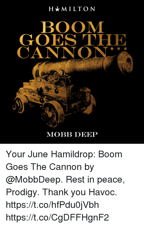 Memes, Thank You, and Prodigy: H*MILTON  BOOM  GOES THE  CANNO  MOBB DEEP Your June Hamildrop: Boom Goes The Cannon by @MobbDeep. Rest in peace, Prodigy. Thank you Havoc. https://t.co/hfPdu0jVbh https://t.co/CgDFFHgnF2