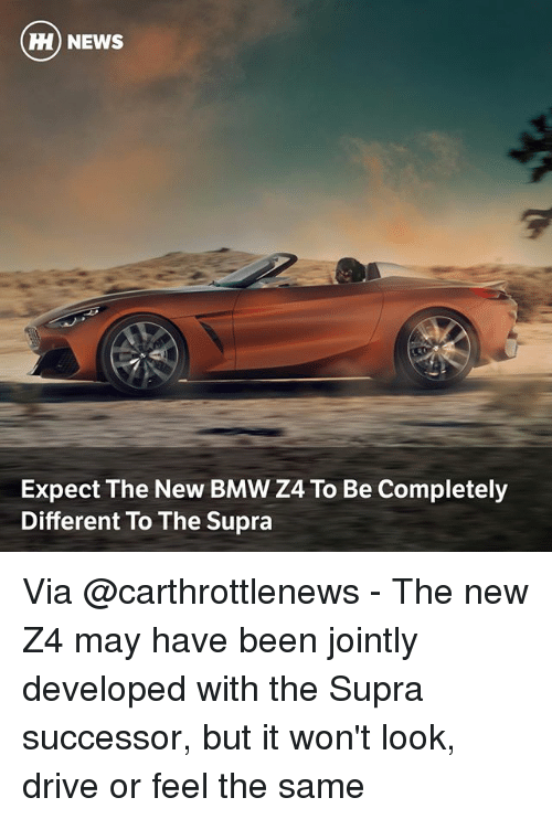 supra: H) NEWS  Expect The New BMW Z4 To Be Completely  Different To The Supra Via @carthrottlenews - The new Z4 may have been jointly developed with the Supra successor, but it won't look, drive or feel the same