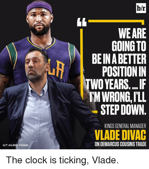 Clock, Sports, and Step: H/T AILENE VOISIN  b/r  WEARE  GOING TO  BEIN BETTER  POSITIONIN  WO YEARS....IF  IM WRONG,ILL  STEP DOWN  KINGS GENERAL MANAGER  VLADE DIVAC  ON DEMARCUS COUSINSTRADE The clock is ticking, Vlade.