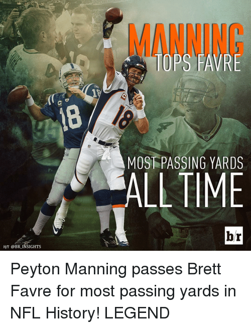 Brett Favre: H/T @BR INSIGHTS  TOPS FAVRE  MOS PASSING YARDS  ALL TIME  br Peyton Manning passes Brett Favre for most passing yards in NFL History! LEGEND