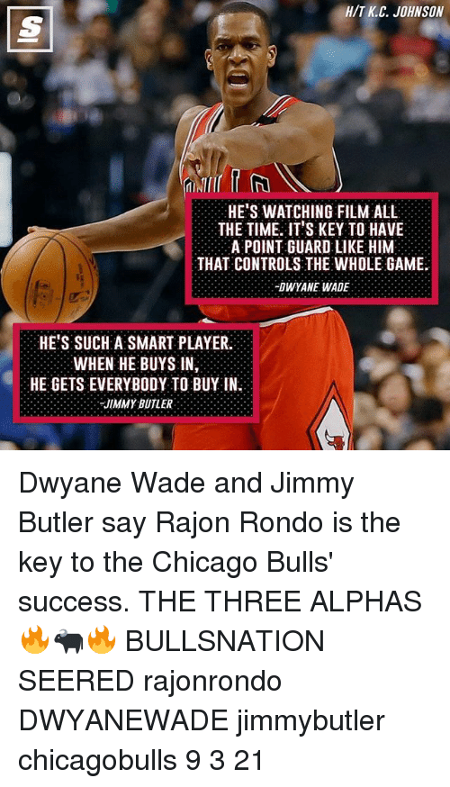 Rajon Rondo: H/T C. JOHNSON  HE'S WATCHING FILM ALL  THE TIME IT'S KEY TO HAVE  A POINT GUARD LIKE HIM  THAT CONTROLS THE WHOLE GAME.  DWYANE WADE  HE'S SUCH A SMART PLAYER.  WHEN HE BUYS IN,  HE GETS EVERYBODY TO BUY IN  -JIMMY BUTLER Dwyane Wade and Jimmy Butler say Rajon Rondo is the key to the Chicago Bulls' success. THE THREE ALPHAS 🔥🐃🔥 BULLSNATION SEERED rajonrondo DWYANEWADE jimmybutler chicagobulls 9 3 21