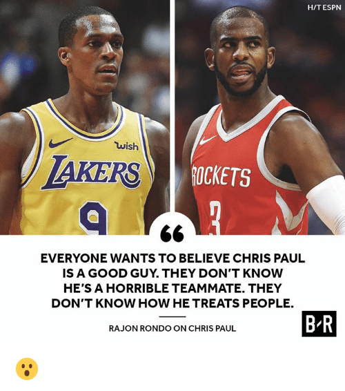 rondo: H/T ESPN  wish  IS  AKERS  ROCKETS  EVERYONE WANTS TO BELIEVE CHRIS PAUL  IS A GOOD GUY. THEY DON'T KNOW  HE'S A HORRIBLE TEAMMATE. THEY  DON'T KNOW HOW HE TREATS PEOPLE.  B R  RAJON RONDO ON CHRIS PAUL 😮
