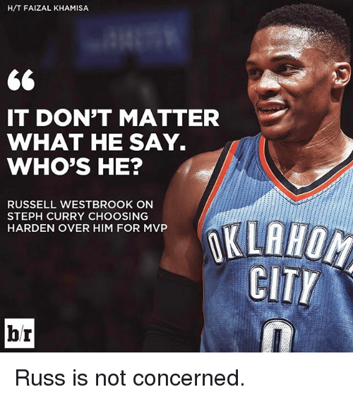 Sports, Mvp, and Matter: H/T FAIZAL KHAMISA  66  IT DON'T MATTER  WHAT HE SAY.  WHO'S HE?  RUSSELL WESTBROOK ON  STEPH CURRY CHOOSING  VKLAHOM  HARDEN OVER HIM FOR MVP  CITY  br Russ is not concerned.