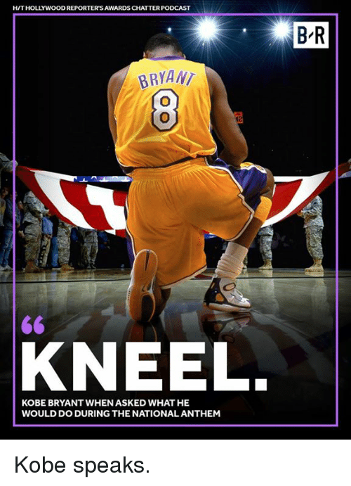Kobe Bryant, Kobe, and Podcast: H/T HOLLYWOOD REPORTER'S AWARDS CHATTER PODCAST  B-R  BRYANT  60  KNEEL.  KOBE BRYANT WHEN ASKED WHAT HE  WOULD DO DURING THE NATIONALANTHEM Kobe speaks.
