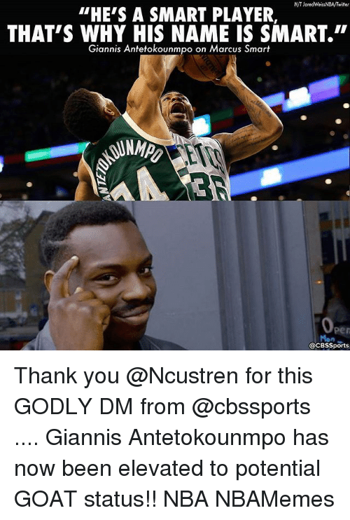 """Giannis Antetokounmpo: H/T Jared WeissNBA/Twitter  """"HE'S A SMART PLAYER  THAT'S WHY HIS NAME IS SMART.""""  Giannis Antetokounmpo on Marcus Smart  acBssports Thank you @Ncustren for this GODLY DM from @cbssports .... Giannis Antetokounmpo has now been elevated to potential GOAT status!! NBA NBAMemes"""
