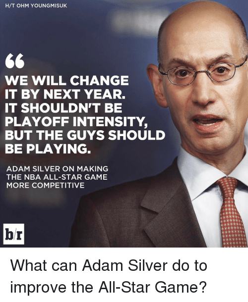 All Star, Gg, and NBA All-Star Game: H/T OHM YOUNGMISUKE  GG  WE WILL CHANGE  IT BY NEXT YEAR.  IT SHOULDN'T BE  PLAYOFF INTENSITY,  BUT THE GUYS SHOULD  BE PLAYING  ADAM SILVER ON MAKING  THE NBA ALL-STAR GAME  MORE COMPETITIVE  br What can Adam Silver do to improve the All-Star Game?