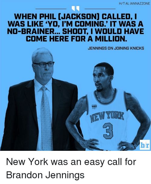 """brandon jennings: H/TALIANNAZZONE  WHEN PHIL [JACKSON) CALLED, I  WAS LIKE YO, I'M COMING."""" IT WAS A  NO-BRAINER... SHOOT I WOULD HAVE  COME HERE FOR A MILLION.  JENNINGS ON JOINING KNICKS  br New York was an easy call for Brandon Jennings"""