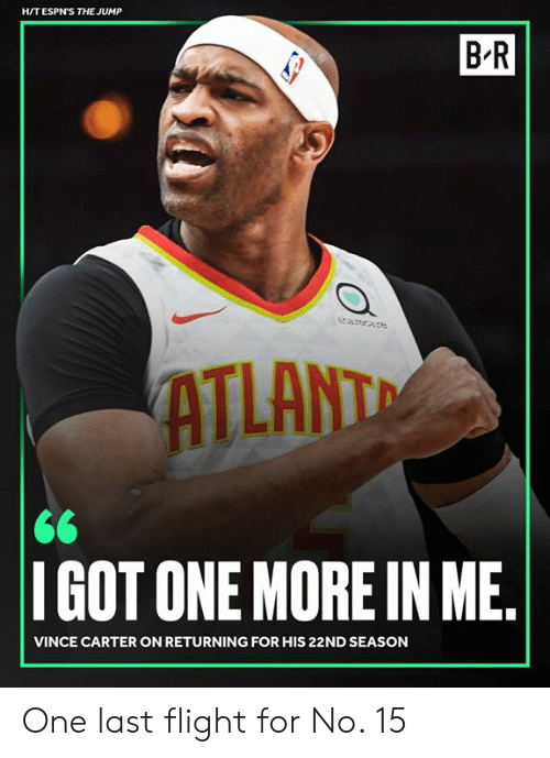vince carter: H/TESPN'S THE JUMP  B R  ATLANT  IGOT ONE MORE IN ME  VINCE CARTER ON RETURNING FOR HIS 22ND SEASON One last flight for No. 15