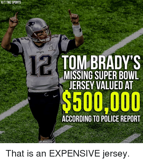 Memes, Patriotic, and Police: H/TTMZ SPORTS  PATRIOTS  a@CBssports  TOM BRADY'S  MISSING SUPER BOWL  JERSEY VALUED AT  ACCORDING TO POLICE REPORT That is an EXPENSIVE jersey.