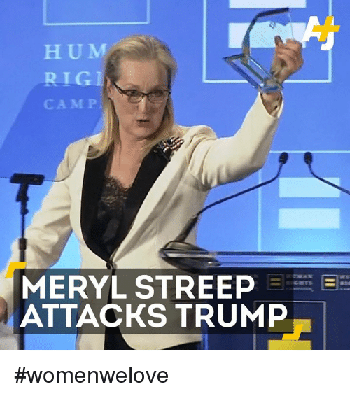 Memes, Meryl Streep, and 🤖: H U M  CAMP  MERYL STREEP EEEE E  ATTACKS TRUMP #womenwelove