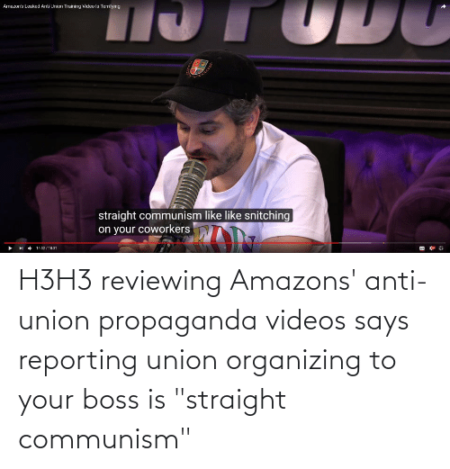 "Organizing: H3H3 reviewing Amazons' anti-union propaganda videos says reporting union organizing to your boss is ""straight communism"""