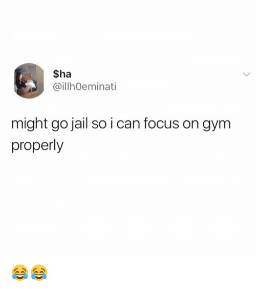 Dank, Gym, and Jail: $ha  aillhOeminati  might go jail so i can focus on gym  properly 😂😂