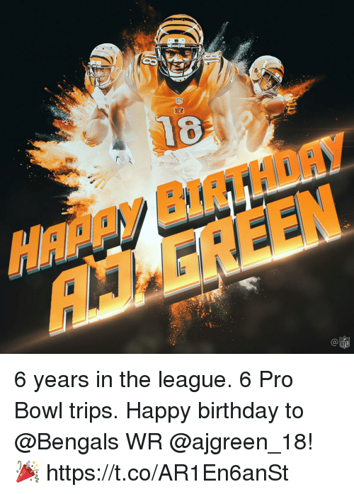 Birthday, Memes, and Happy Birthday: HA Ay BIRTHDAY  AMGREEN 6 years in the league. 6 Pro Bowl trips.  Happy birthday to @Bengals WR @ajgreen_18! 🎉 https://t.co/AR1En6anSt