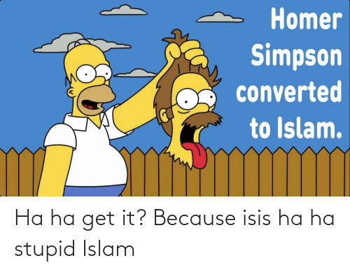 ISIS: Ha ha get it? Because isis ha ha stupid Islam