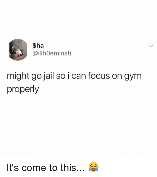 Gym, Jail, and Memes: $ha  @illh0eminati  might go jail so i can focus on gym  properly It's come to this... 😂