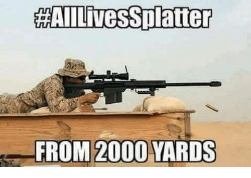 Military and Yard: HAAILivessplatter  FROM 2000 YARDS