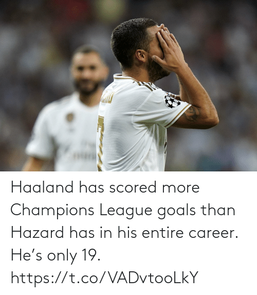 Champions League: Haaland has scored more Champions League goals than Hazard has in his entire career.  He's only 19. https://t.co/VADvtooLkY