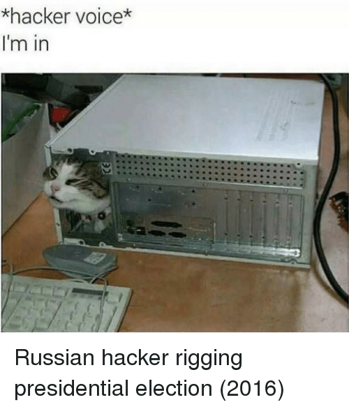 Presidential election: *hacker voice*  I'm in Russian hacker rigging presidential election (2016)