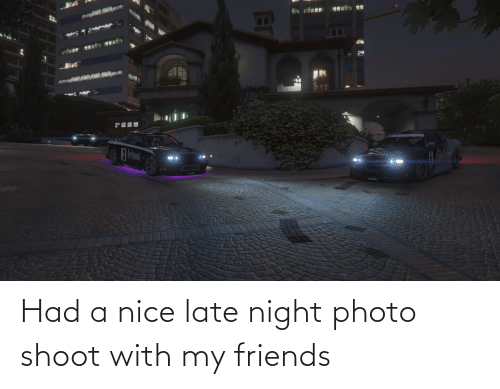 late night: Had a nice late night photo shoot with my friends