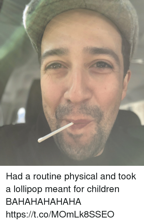 Children, Memes, and Physical: Had a routine physical and took a lollipop meant for children BAHAHAHAHAHA https://t.co/MOmLk8SSEO