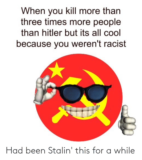 stalin: Had been Stalin' this for a while