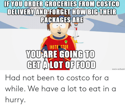Costco: Had not been to costco for a while. We have a lot to eat in a hurry.