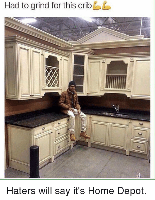 Memes, Home Depot, and 🤖: Had to grind for this crib Haters will say it's Home Depot.