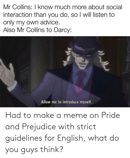 prejudice: Had to make a meme on Pride and Prejudice with strict guidelines for English, what do you guys think?