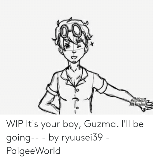 Its Your Boy Guzma: haden WIP It's your boy, Guzma. I'll be going-- - by ryuusei39 - PaigeeWorld