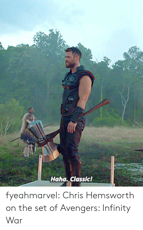 Chris Hemsworth: Haha. dassicl fyeahmarvel:   Chris Hemsworth on the set of Avengers: Infinity War